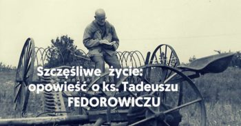 Szczęśliwe życie: opowieść o ks. Fedorowiczu