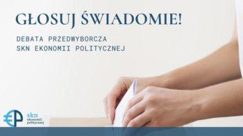 Głosuj Świadomie - Debata Przedwyborcza SKN Ekonomii Politycznej