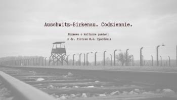 Auschwitz-Birkenau. Codziennie.