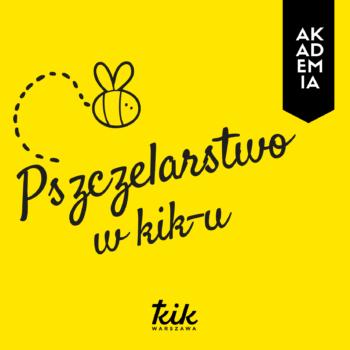 Akademia KIK: kurs pszczelarstwa