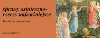 """""""Sprawy ostateczne – rzeczy najważniejsze"""". Rekolekcje adwentowe w św. Marcinie"""